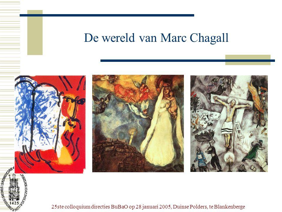 25ste colloquium directies BuBaO op 28 januari 2005, Duinse Polders, te Blankenberge De wereld van Marc Chagall