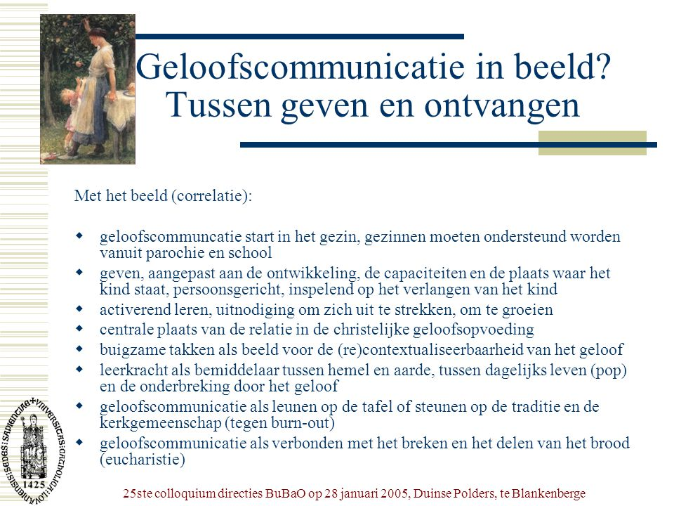 25ste colloquium directies BuBaO op 28 januari 2005, Duinse Polders, te Blankenberge Geloofscommunicatie in beeld? Tussen geven en ontvangen Met het b