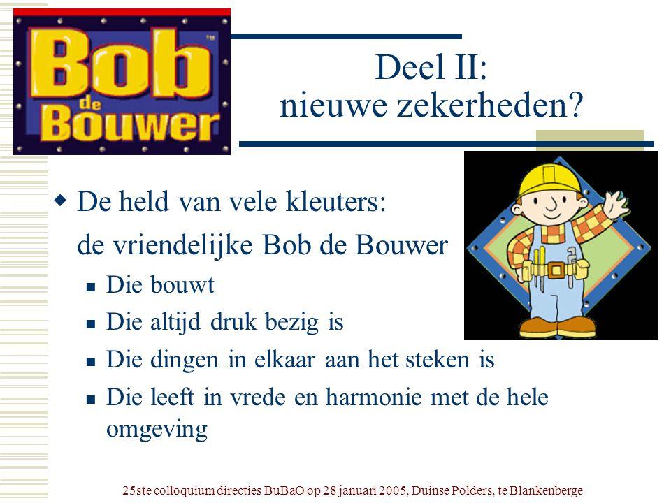 25ste colloquium directies BuBaO op 28 januari 2005, Duinse Polders, te Blankenberge Deel II: nieuwe zekerheden?  De held van vele kleuters: de vrien