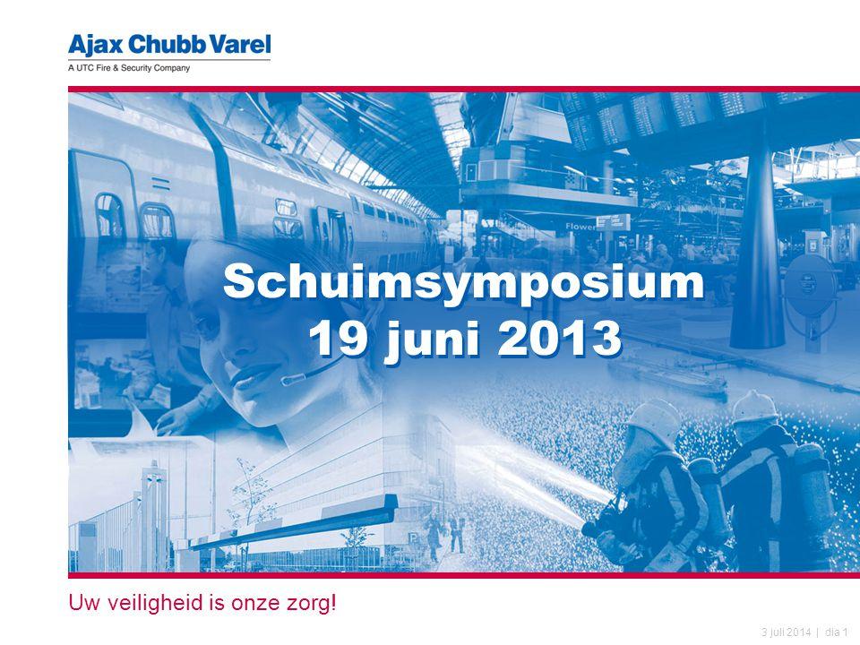 3 juli 2014 | dia 1 Uw veiligheid is onze zorg! Schuimsymposium 19 juni 2013