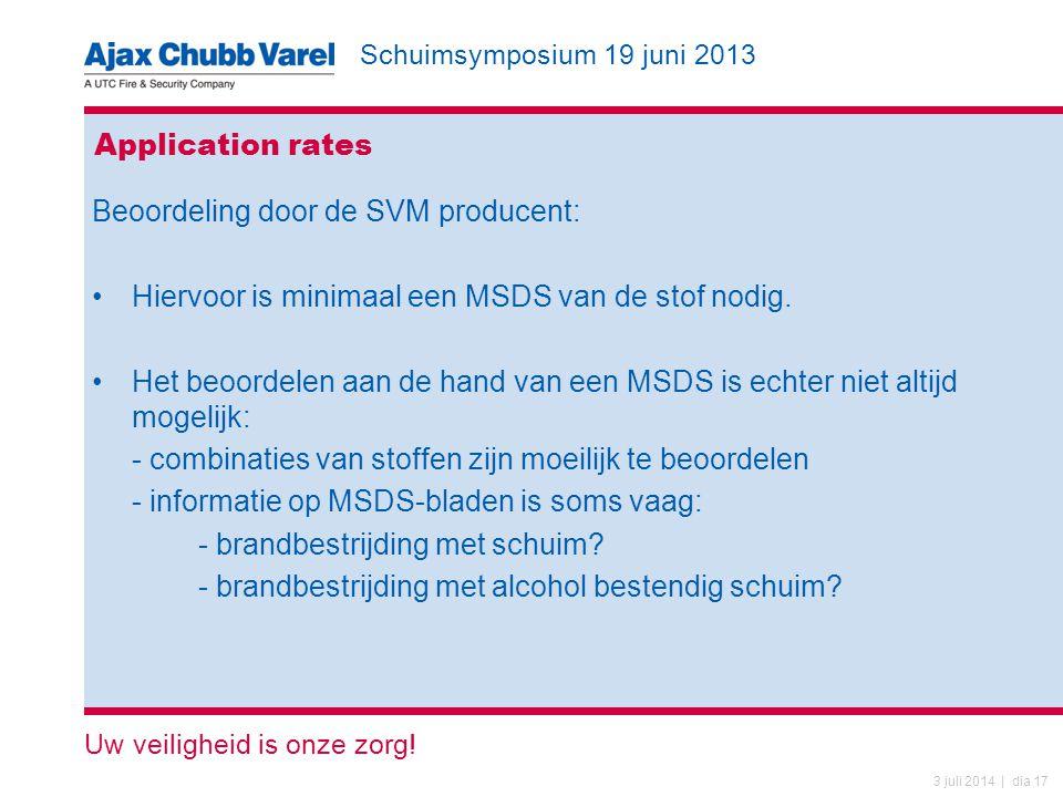 Schuimsymposium 19 juni 2013 Uw veiligheid is onze zorg! 3 juli 2014 | dia 17 Application rates Beoordeling door de SVM producent: •Hiervoor is minima