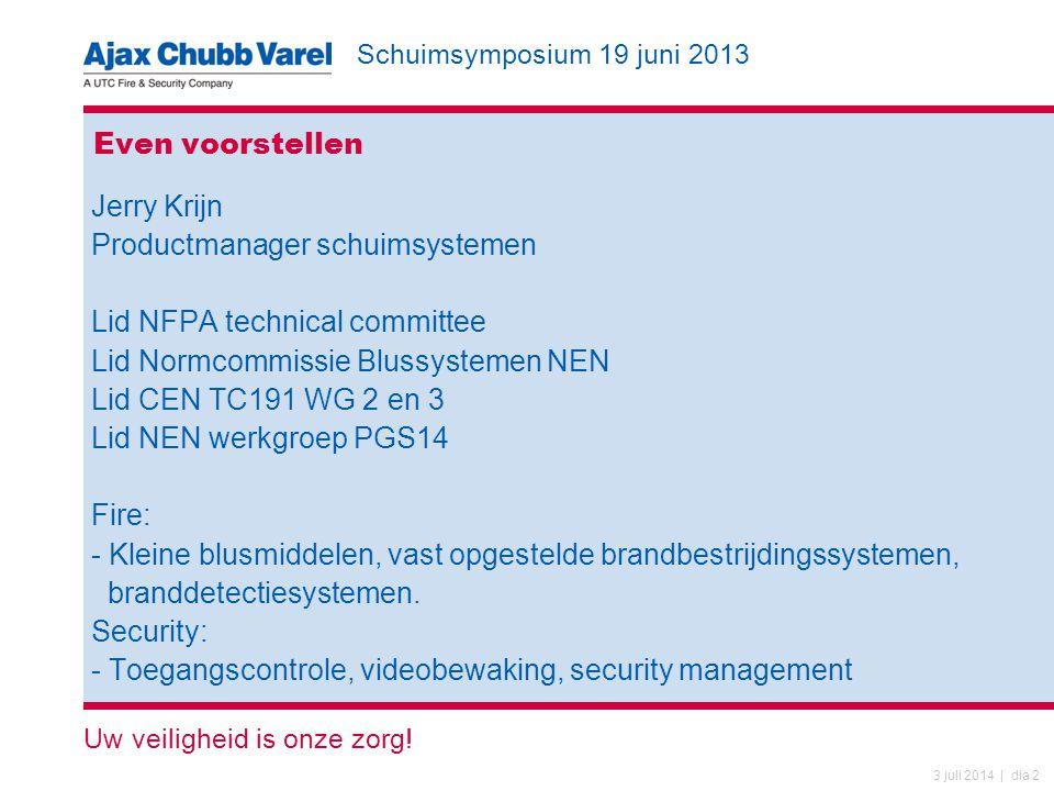 Uw veiligheid is onze zorg! 3 juli 2014 | dia 2 Even voorstellen Jerry Krijn Productmanager schuimsystemen Lid NFPA technical committee Lid Normcommis