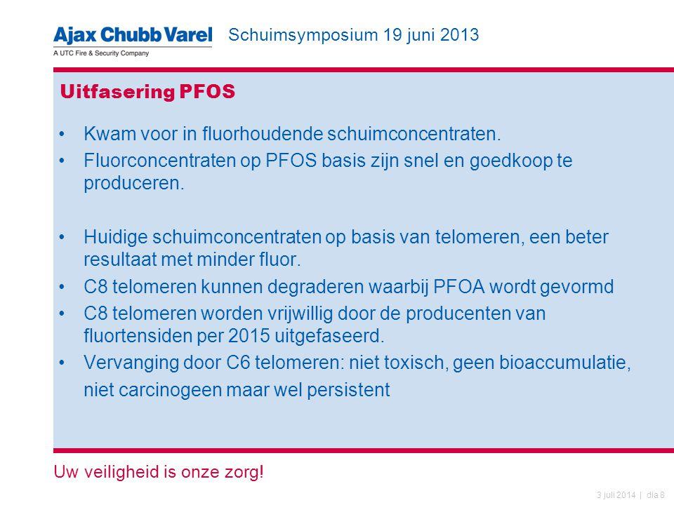 Schuimsymposium 19 juni 2013 Uw veiligheid is onze zorg! 3 juli 2014 | dia 8 Uitfasering PFOS •Kwam voor in fluorhoudende schuimconcentraten. •Fluorco