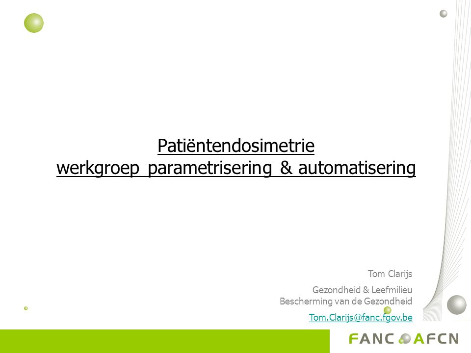Pati ë ntendosimetrie werkgroep parametrisering & automatisering Tom Clarijs Gezondheid & Leefmilieu Bescherming van de Gezondheid Tom.Clarijs@fanc.fgov.be