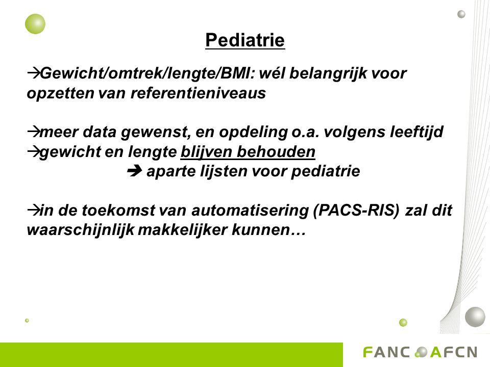 Pediatrie  Gewicht/omtrek/lengte/BMI: wél belangrijk voor opzetten van referentieniveaus  meer data gewenst, en opdeling o.a.