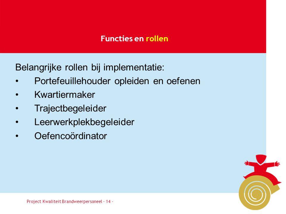 Besluit14 Functies en rollen Project Kwaliteit Brandweerpersoneel - 14 - Belangrijke rollen bij implementatie: •Portefeuillehouder opleiden en oefenen