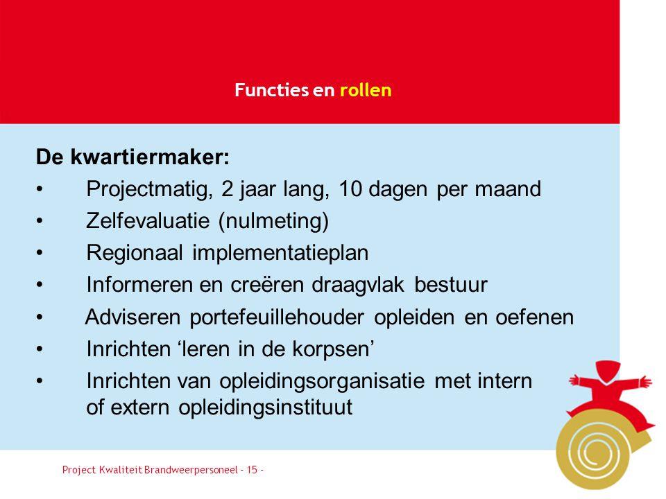 Besluit15 Functies en rollen Project Kwaliteit Brandweerpersoneel - 15 - De kwartiermaker: • Projectmatig, 2 jaar lang, 10 dagen per maand • Zelfevalu