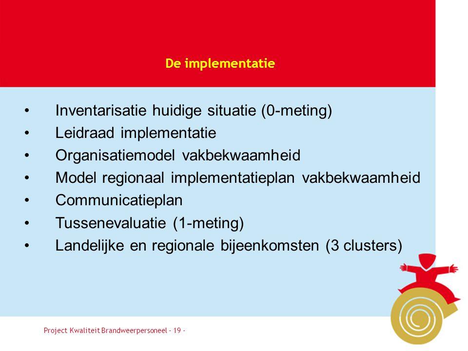 Besluit19 De implementatie Project Kwaliteit Brandweerpersoneel - 19 - •Inventarisatie huidige situatie (0-meting) •Leidraad implementatie •Organisati