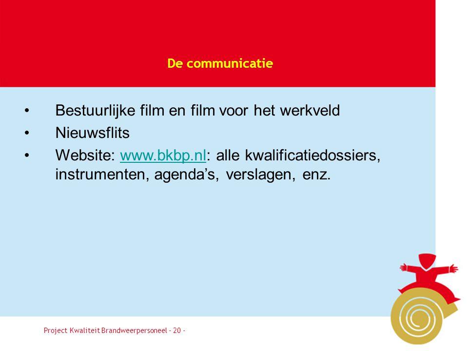 Besluit20 De communicatie Project Kwaliteit Brandweerpersoneel - 20 - •Bestuurlijke film en film voor het werkveld •Nieuwsflits •Website: www.bkbp.nl: