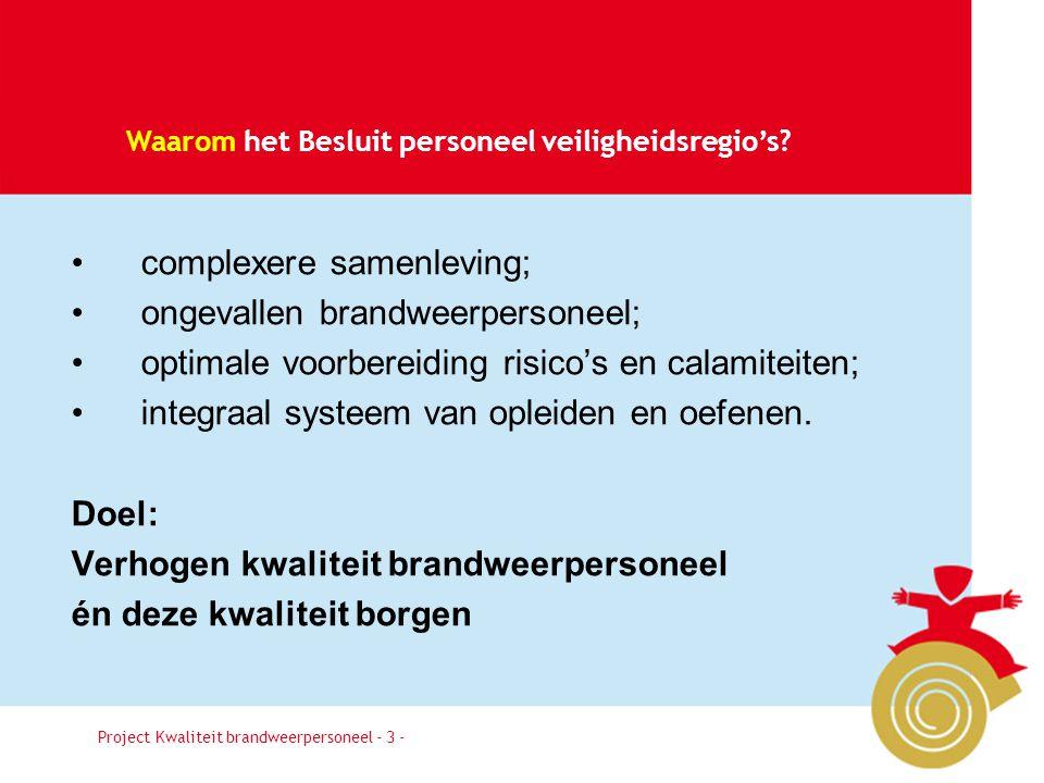 Besluit3 Waarom het Besluit personeel veiligheidsregio's? •complexere samenleving; •ongevallen brandweerpersoneel; •optimale voorbereiding risico's en
