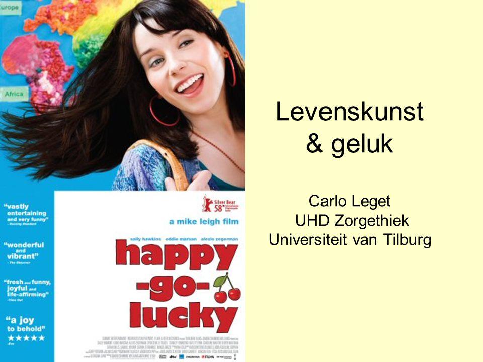 Levenskunst & geluk Carlo Leget UHD Zorgethiek Universiteit van Tilburg