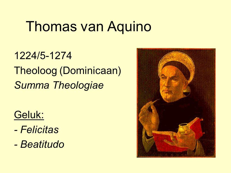 Thomas van Aquino 1224/5-1274 Theoloog (Dominicaan) Summa Theologiae Geluk: - Felicitas - Beatitudo