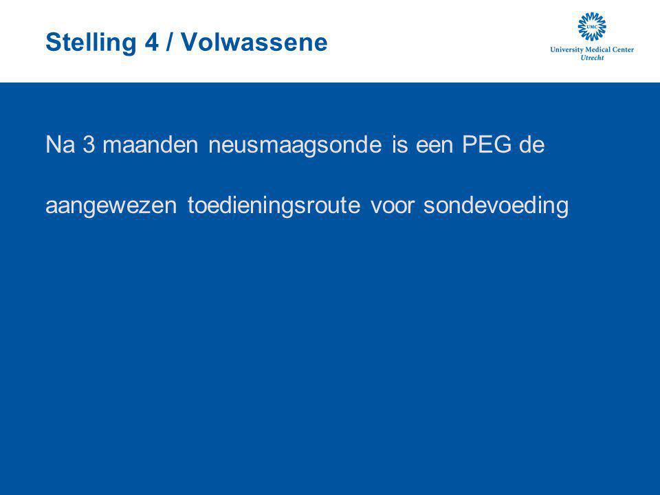 Stelling 4 / Volwassene Na 3 maanden neusmaagsonde is een PEG de aangewezen toedieningsroute voor sondevoeding