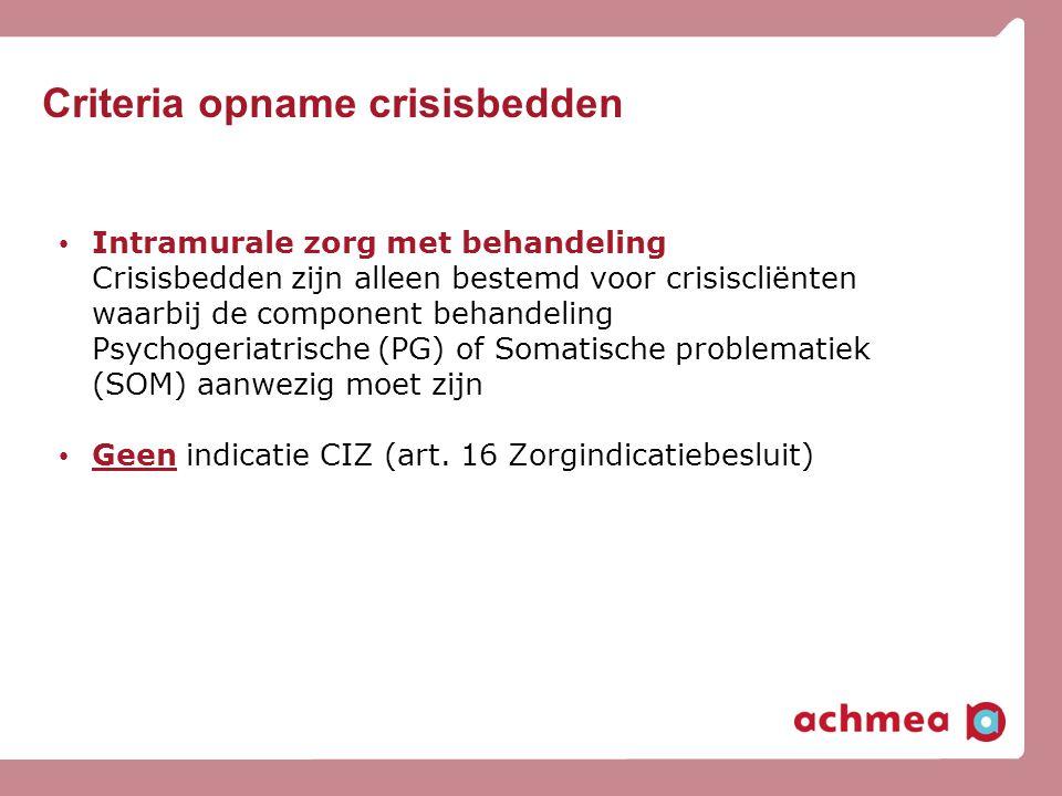 Criteria opname crisisbedden • Intramurale zorg met behandeling Crisisbedden zijn alleen bestemd voor crisiscliënten waarbij de component behandeling