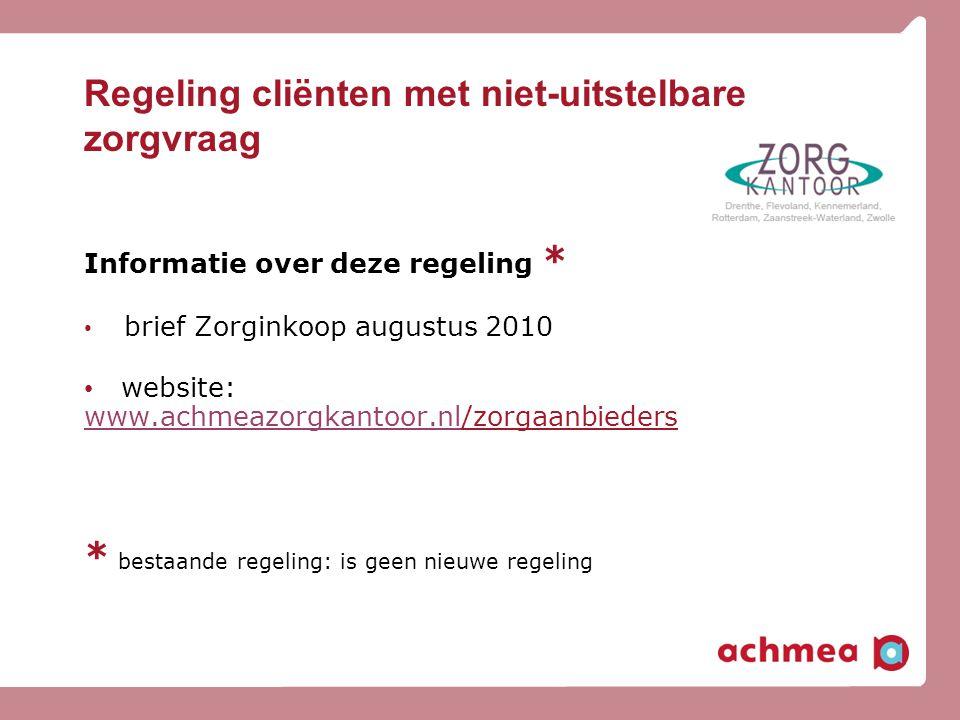Regeling cliënten met niet-uitstelbare zorgvraag Informatie over deze regeling * • brief Zorginkoop augustus 2010 • website: www.achmeazorgkantoor.nl/