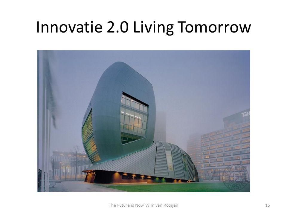 Innovatie 2.0 Living Tomorrow 15The Future is Now Wim van Rooijen