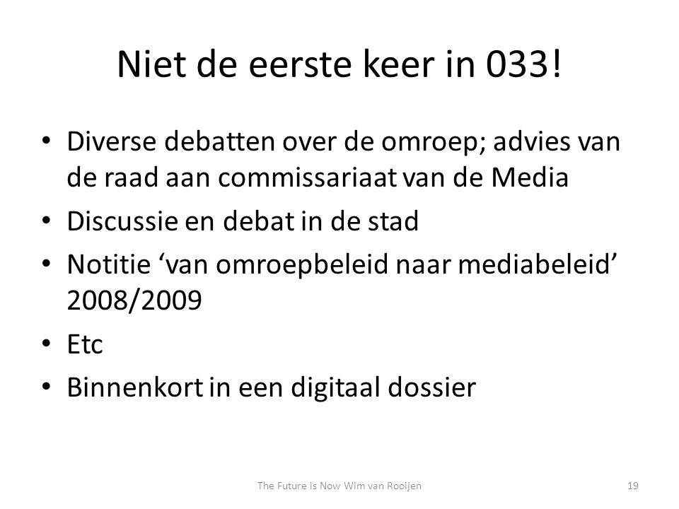 Niet de eerste keer in 033! • Diverse debatten over de omroep; advies van de raad aan commissariaat van de Media • Discussie en debat in de stad • Not