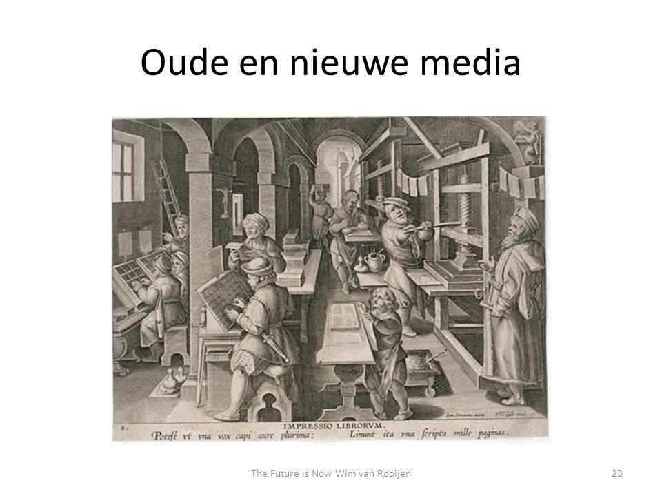 Oude en nieuwe media 23The Future is Now Wim van Rooijen