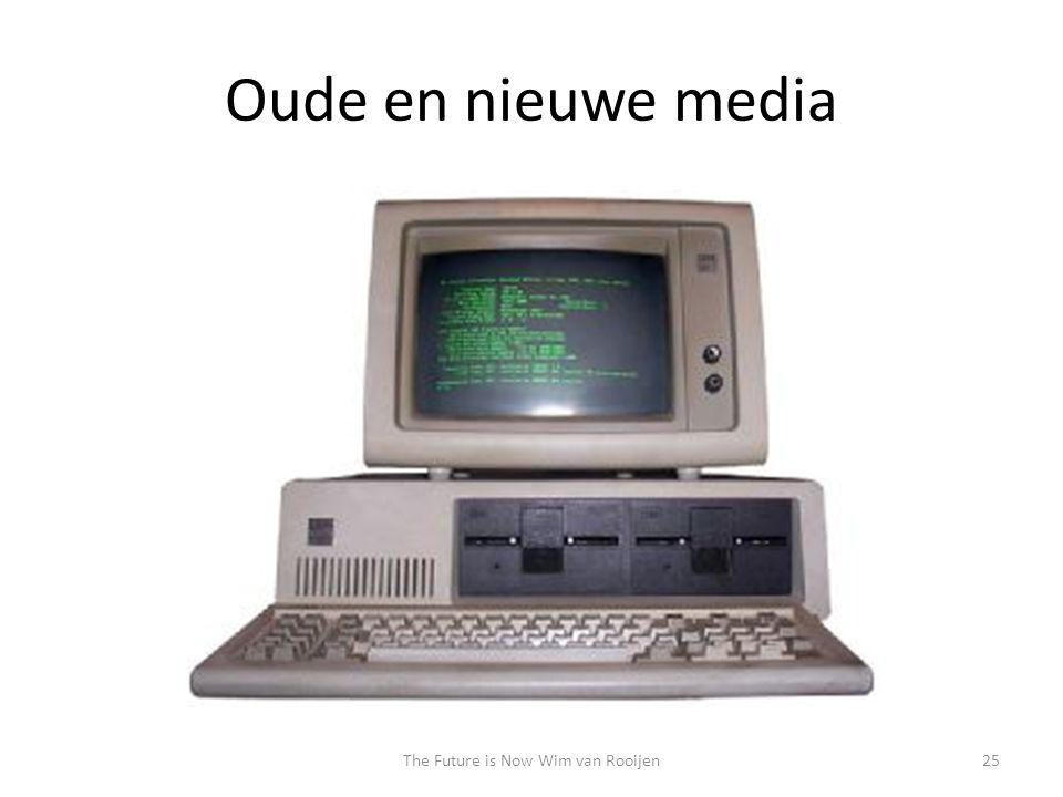 Oude en nieuwe media 25The Future is Now Wim van Rooijen