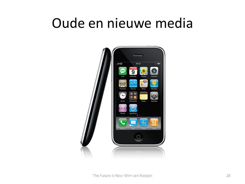 Oude en nieuwe media 26The Future is Now Wim van Rooijen
