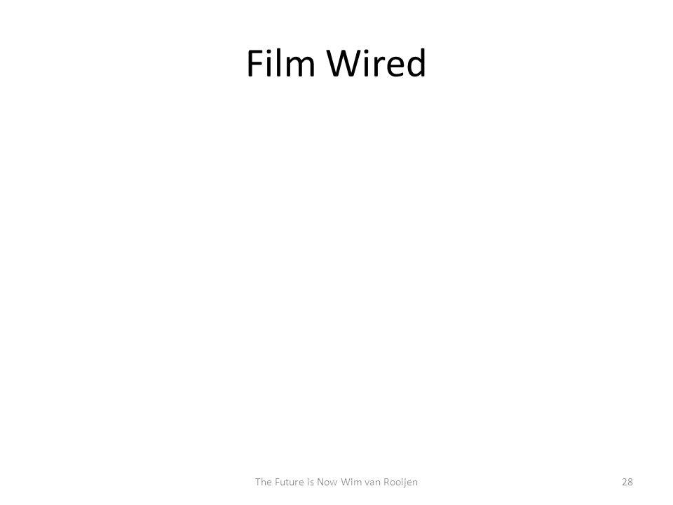 Film Wired 28The Future is Now Wim van Rooijen