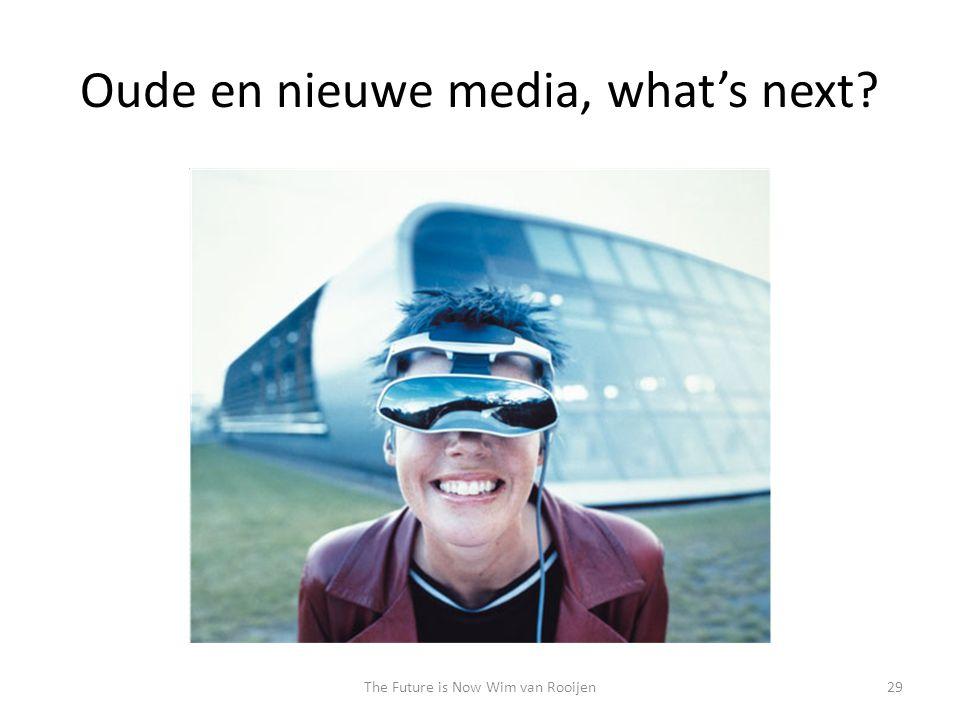 Oude en nieuwe media, what's next? 29The Future is Now Wim van Rooijen