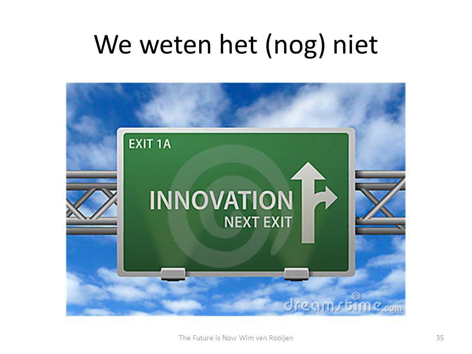 We weten het (nog) niet 35The Future is Now Wim van Rooijen