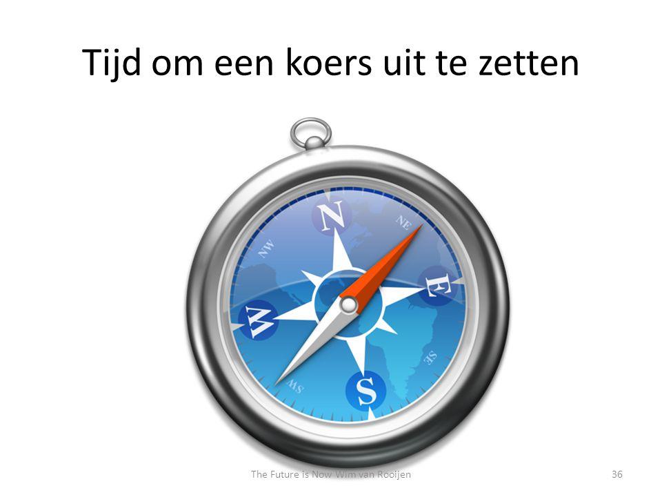 Tijd om een koers uit te zetten 36The Future is Now Wim van Rooijen