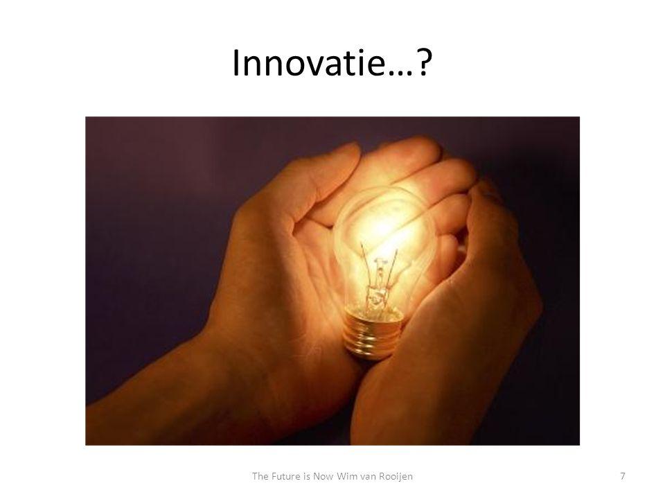 Innovatie… 7The Future is Now Wim van Rooijen