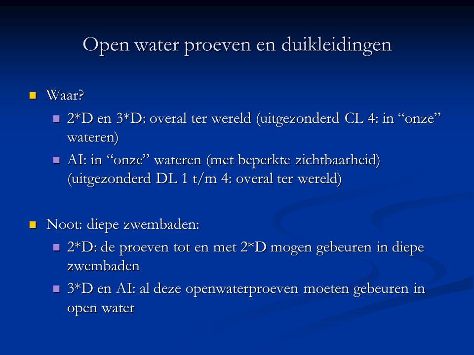 """Open water proeven en duikleidingen  Waar?  2*D en 3*D: overal ter wereld (uitgezonderd CL 4: in """"onze"""" wateren)  AI: in """"onze"""" wateren (met beperk"""