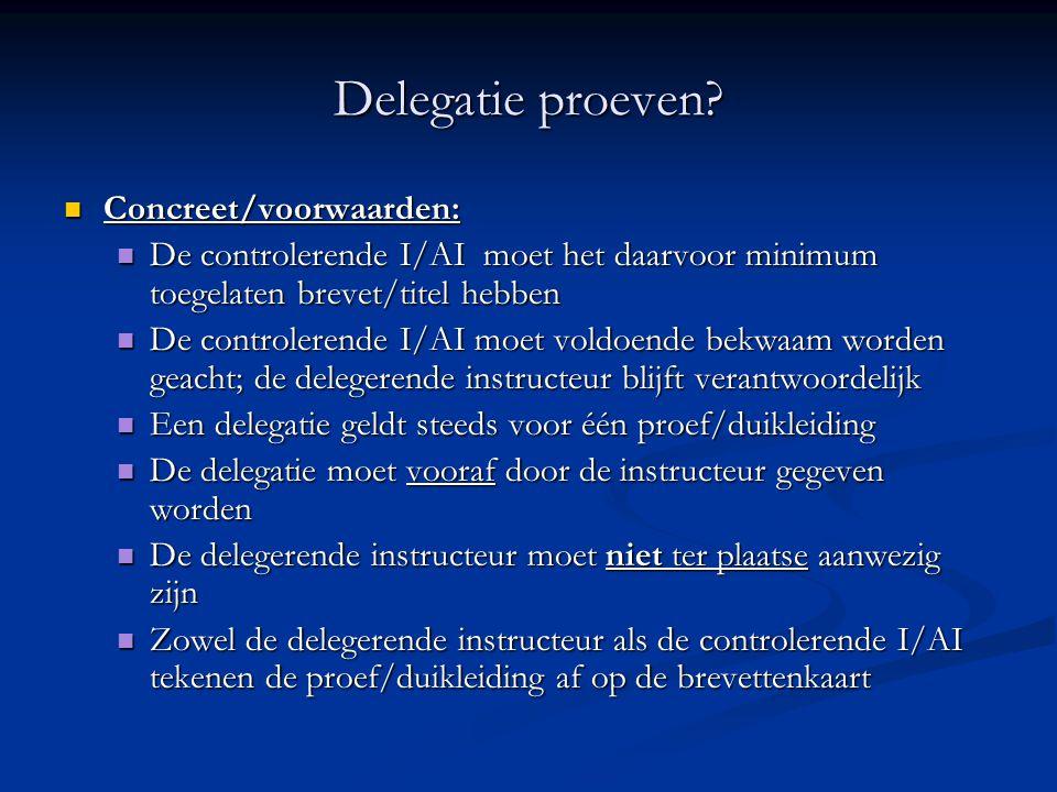 Delegatie proeven?  Concreet/voorwaarden:  De controlerende I/AI moet het daarvoor minimum toegelaten brevet/titel hebben  De controlerende I/AI mo