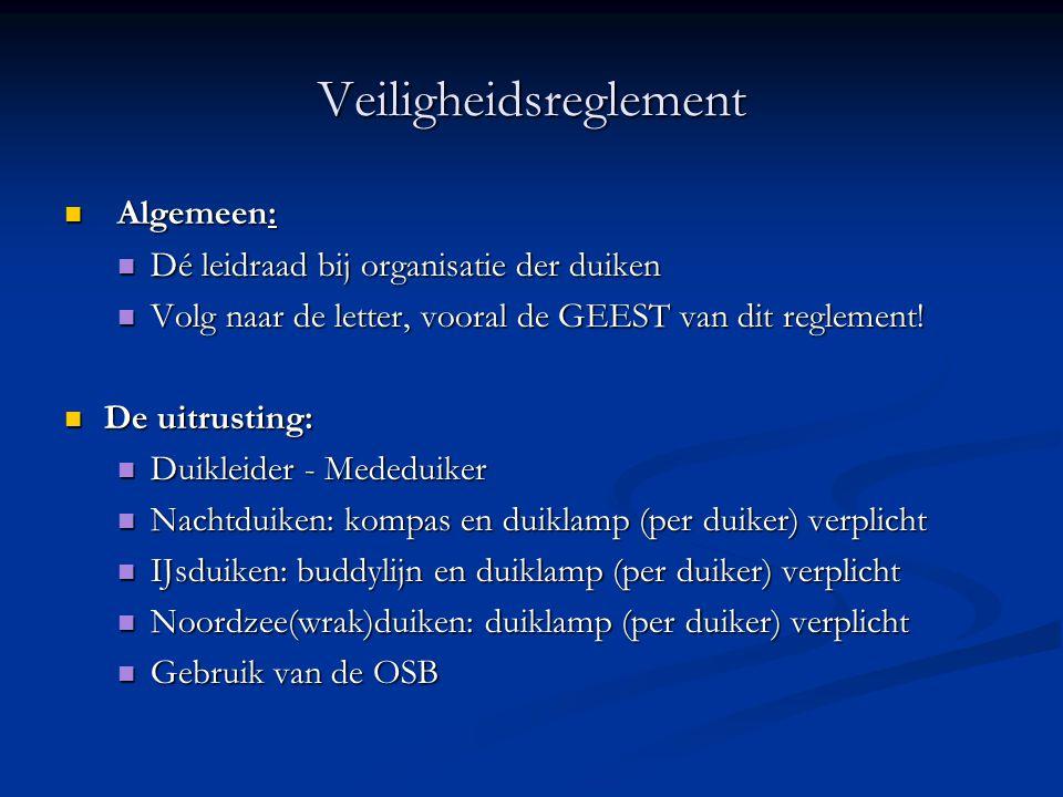 Veiligheidsreglement  Algemeen:  Dé leidraad bij organisatie der duiken  Volg naar de letter, vooral de GEEST van dit reglement!  De uitrusting: 
