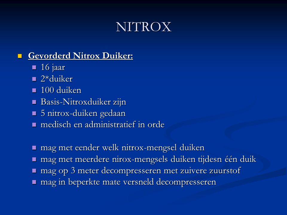 NITROX  Gevorderd Nitrox Duiker:  16 jaar  2*duiker  100 duiken  Basis-Nitroxduiker zijn  5 nitrox-duiken gedaan  medisch en administratief in