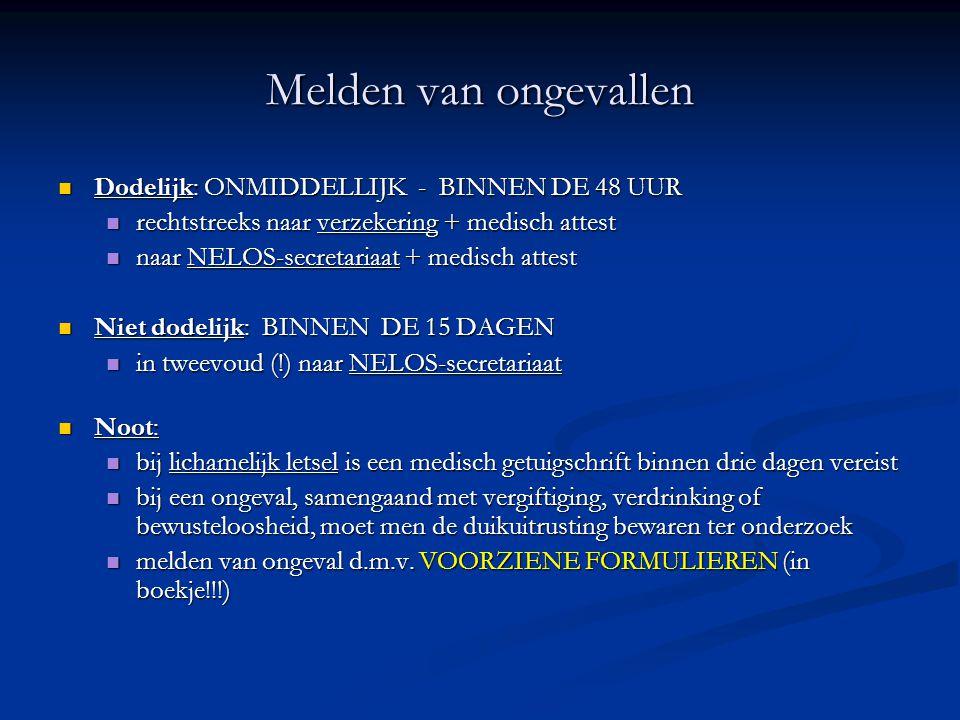 Melden van ongevallen  Dodelijk: ONMIDDELLIJK - BINNEN DE 48 UUR  rechtstreeks naar verzekering + medisch attest  naar NELOS-secretariaat + medisch
