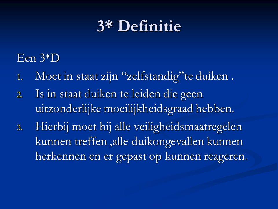 """3* Definitie Een 3*D 1. Moet in staat zijn """"zelfstandig""""te duiken. 2. Is in staat duiken te leiden die geen uitzonderlijke moeilijkheidsgraad hebben."""