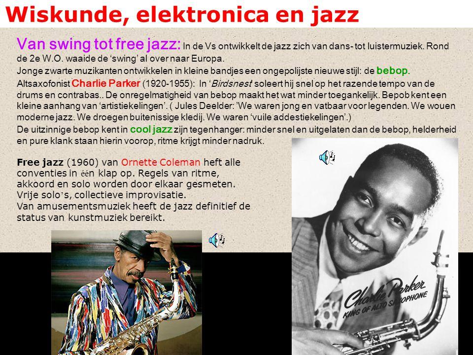 Wiskunde, elektronica en jazz Van swing tot free jazz: In de Vs ontwikkelt de jazz zich van dans- tot luistermuziek. Rond de 2e W.O. waaide de 'swing'