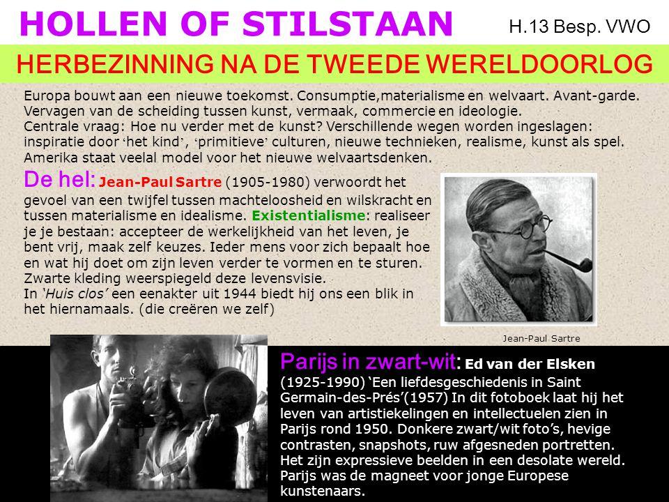 HOLLEN OF STILSTAAN HERBEZINNING NA DE TWEEDE WERELDOORLOG H.13 Besp. VWO De hel: Jean-Paul Sartre (1905-1980) verwoordt het gevoel van een twijfel tu
