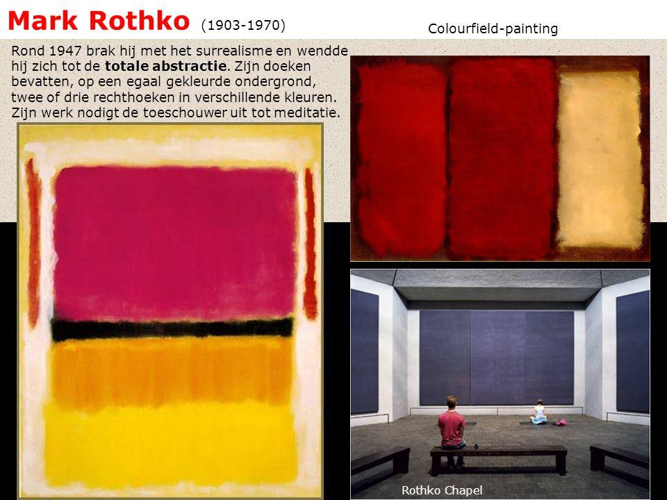 Mark Rothko (1903-1970) Rond 1947 brak hij met het surrealisme en wendde hij zich tot de totale abstractie. Zijn doeken bevatten, op een egaal gekleur