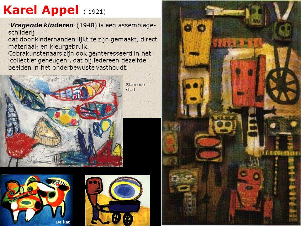 Karel Appel ( 1921) ' Vragende kinderen ' (1948) is een assemblage- schilderij dat door kinderhanden lijkt te zijn gemaakt, direct materiaal- en kleur