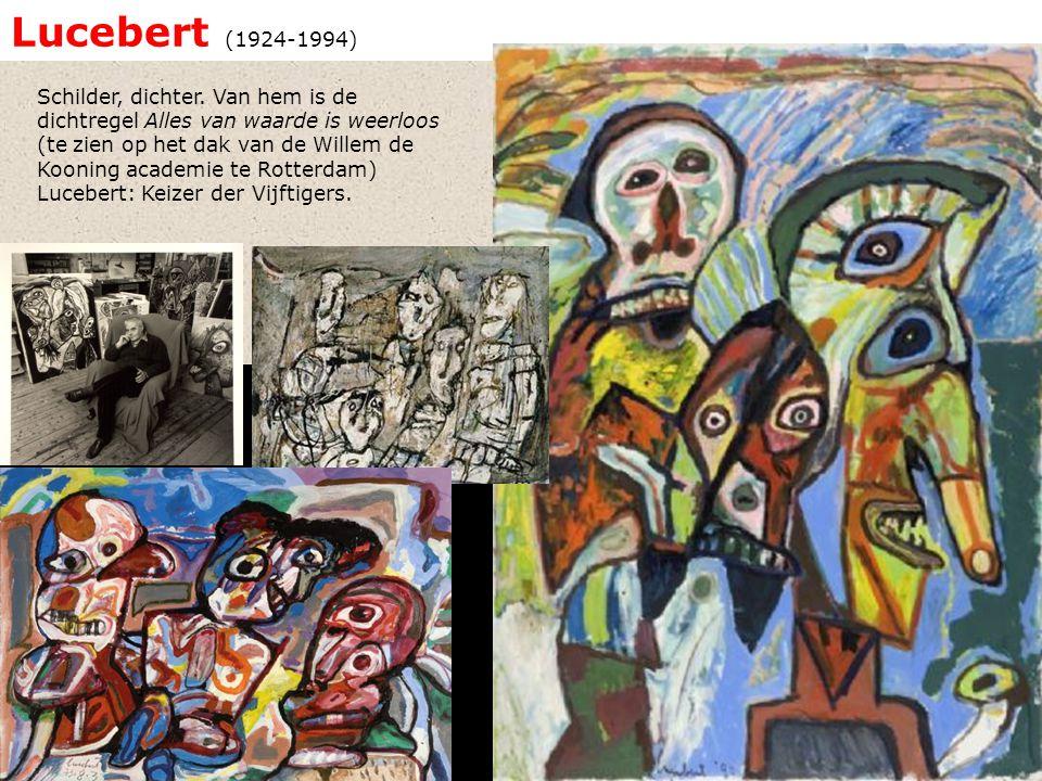 Lucebert (1924-1994) Schilder, dichter. Van hem is de dichtregel Alles van waarde is weerloos (te zien op het dak van de Willem de Kooning academie te