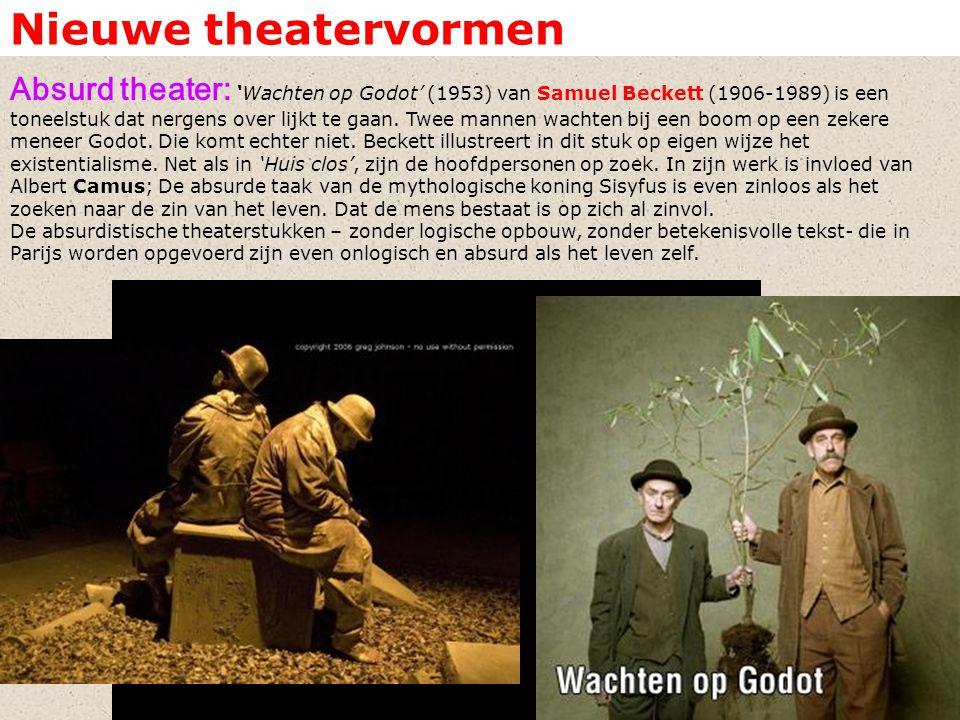Nieuwe theatervormen Absurd theater: 'Wachten op Godot' (1953) van Samuel Beckett (1906-1989) is een toneelstuk dat nergens over lijkt te gaan. Twee m