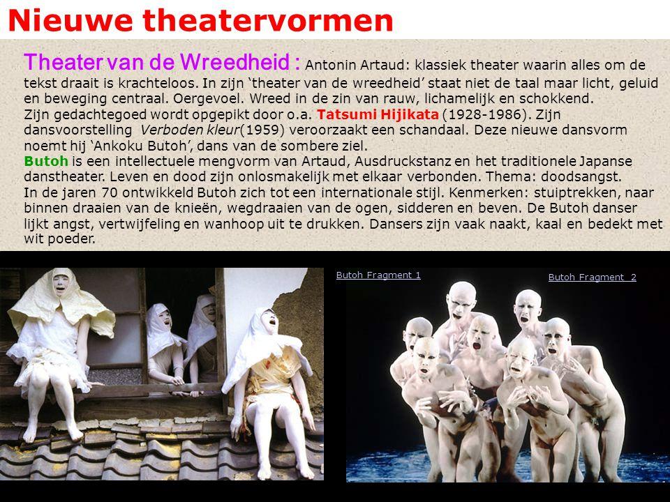 Nieuwe theatervormen Theater van de Wreedheid : Antonin Artaud: klassiek theater waarin alles om de tekst draait is krachteloos. In zijn 'theater van