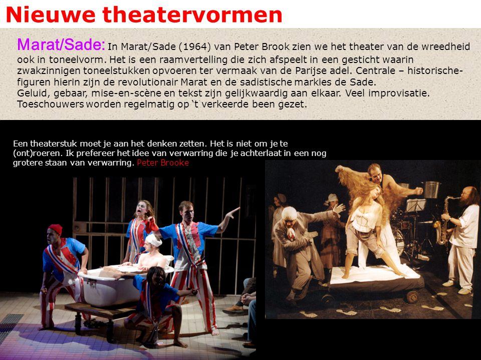 Nieuwe theatervormen Marat/Sade: In Marat/Sade (1964) van Peter Brook zien we het theater van de wreedheid ook in toneelvorm. Het is een raamvertellin