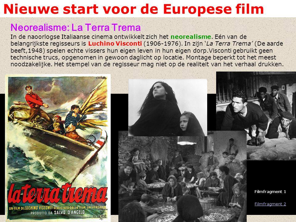 Nieuwe start voor de Europese film Neorealisme: La Terra Trema In de naoorlogse Italiaanse cinema ontwikkelt zich het neorealisme. Eén van de belangri