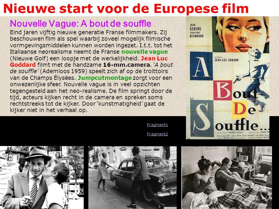 Nieuwe start voor de Europese film Nouvelle Vague: A bout de souffle Eind jaren vijftig nieuwe generatie Franse filmmakers. Zij beschouwen film als sp