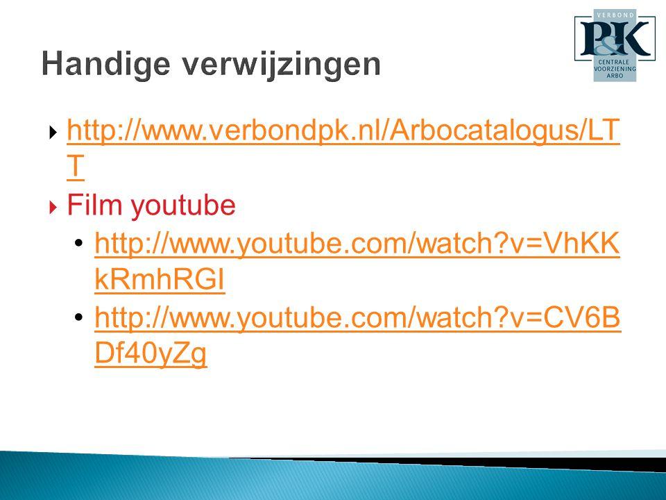 Handige verwijzingen  http://www.verbondpk.nl/Arbocatalogus/LT T http://www.verbondpk.nl/Arbocatalogus/LT T  Film youtube •http://www.youtube.com/watch?v=VhKK kRmhRGIhttp://www.youtube.com/watch?v=VhKK kRmhRGI •http://www.youtube.com/watch?v=CV6B Df40yZghttp://www.youtube.com/watch?v=CV6B Df40yZg