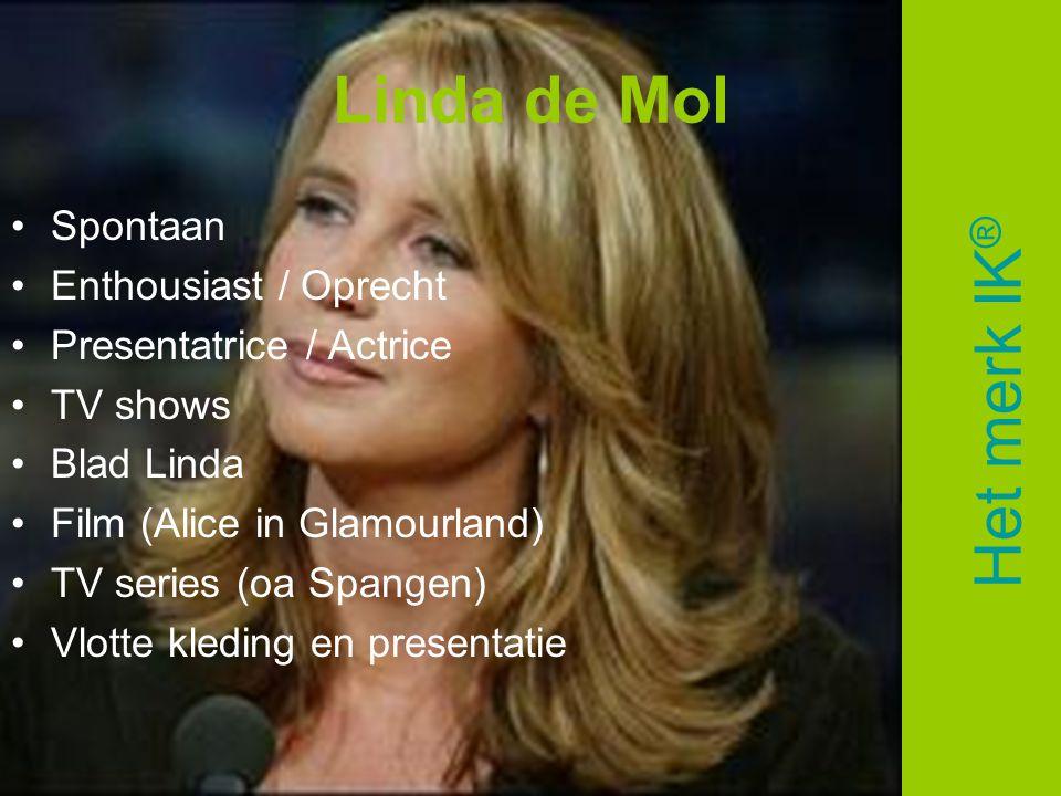 Linda de Mol •Spontaan •Enthousiast / Oprecht •Presentatrice / Actrice •TV shows •Blad Linda •Film (Alice in Glamourland) •TV series (oa Spangen) •Vlo