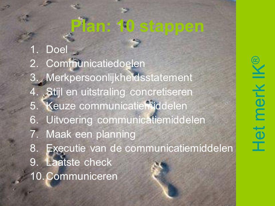 Plan: 10 stappen 1.Doel 2.Communicatiedoelen 3.Merkpersoonlijkheidsstatement 4.Stijl en uitstraling concretiseren 5.Keuze communicatiemiddelen 6.Uitvo