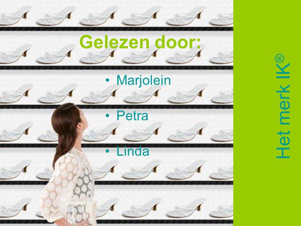 Gelezen door: •Marjolein •Petra •Linda Het merk IK ®