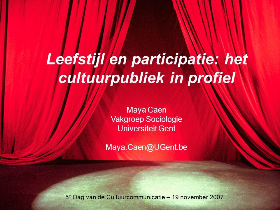 1 Leefstijl en participatie: het cultuurpubliek in profiel Maya Caen Vakgroep Sociologie Universiteit Gent Maya.Caen@UGent.be 5 e Dag van de Cultuurco